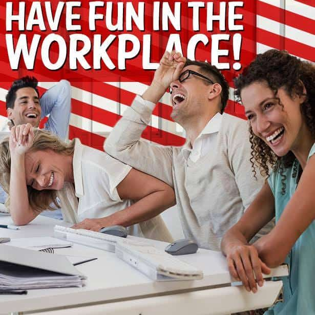 A Healthy Workplace Includes Fun …